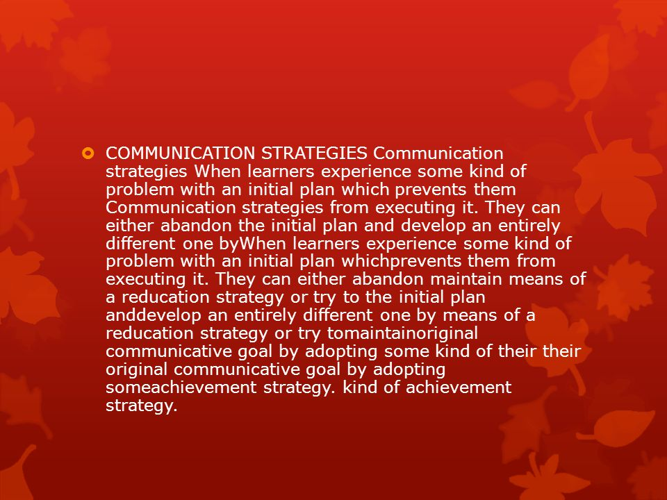 COMMUNICATION STRATEGIES Communication strategies When learners experience some kind of problem with an initial plan which prevents them Communication strategies from executing it.