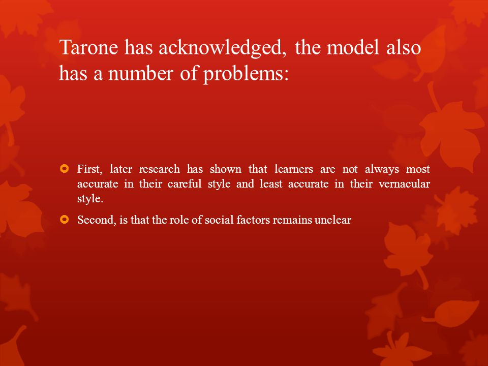 Tarone has acknowledged, the model also has a number of problems: