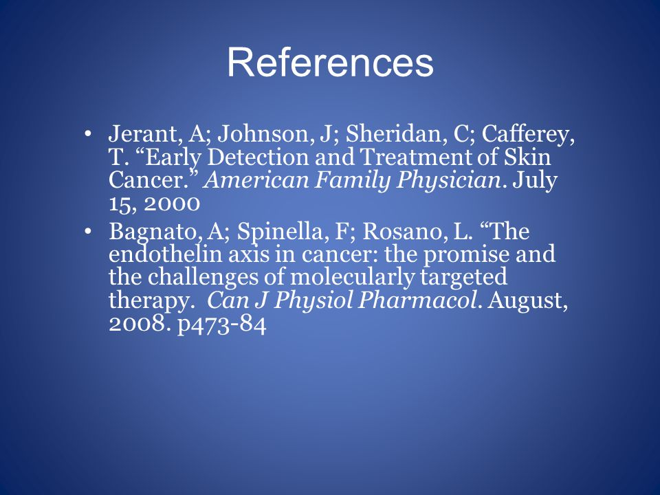 References Jerant, A; Johnson, J; Sheridan, C; Cafferey, T. Early Detection and Treatment of Skin Cancer. American Family Physician. July 15, 2000.