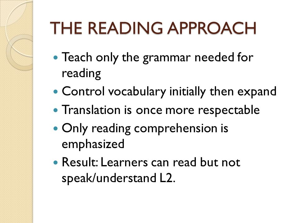 THE READING APPROACH Teach only the grammar needed for reading