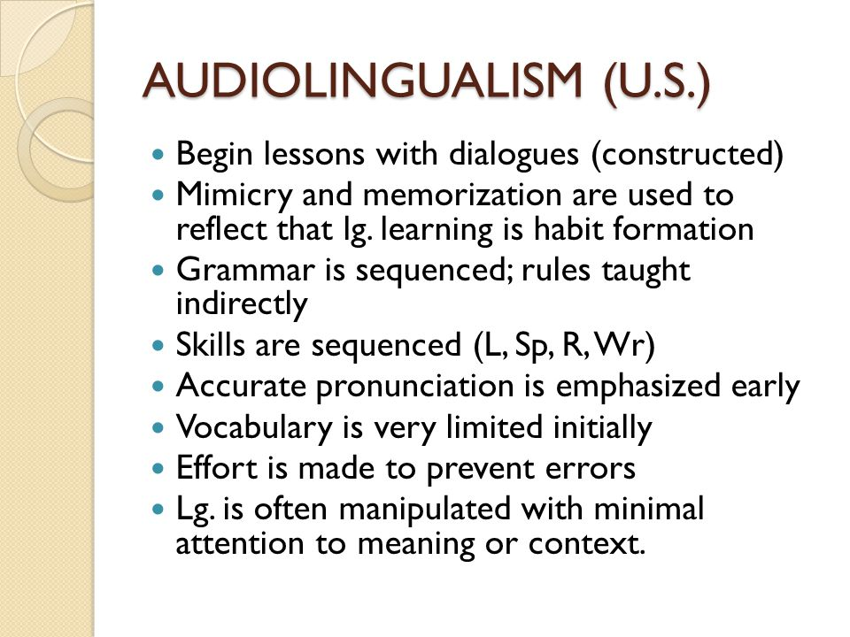 AUDIOLINGUALISM (U.S.) Begin lessons with dialogues (constructed)