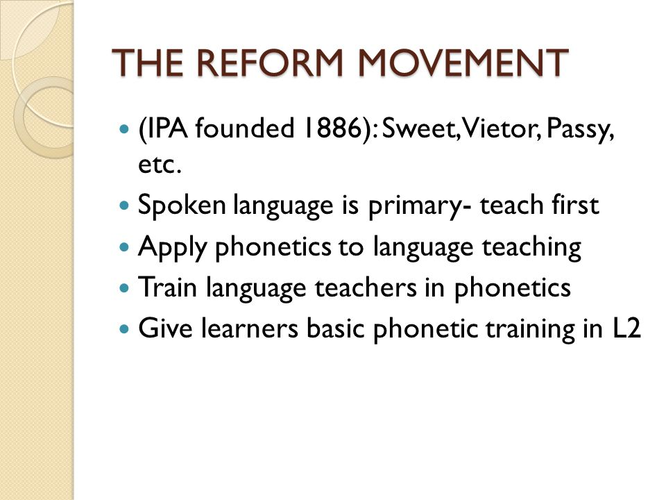 THE REFORM MOVEMENT (IPA founded 1886): Sweet, Vietor, Passy, etc.