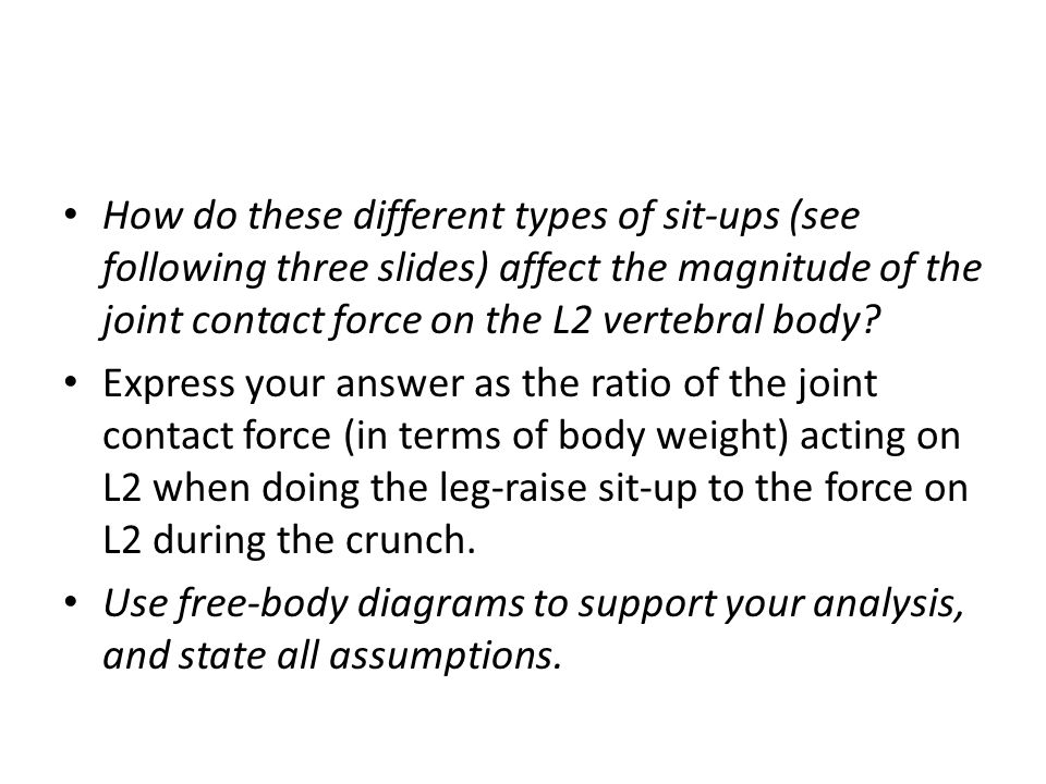How do these different types of sit-ups (see following three slides) affect the magnitude of the joint contact force on the L2 vertebral body
