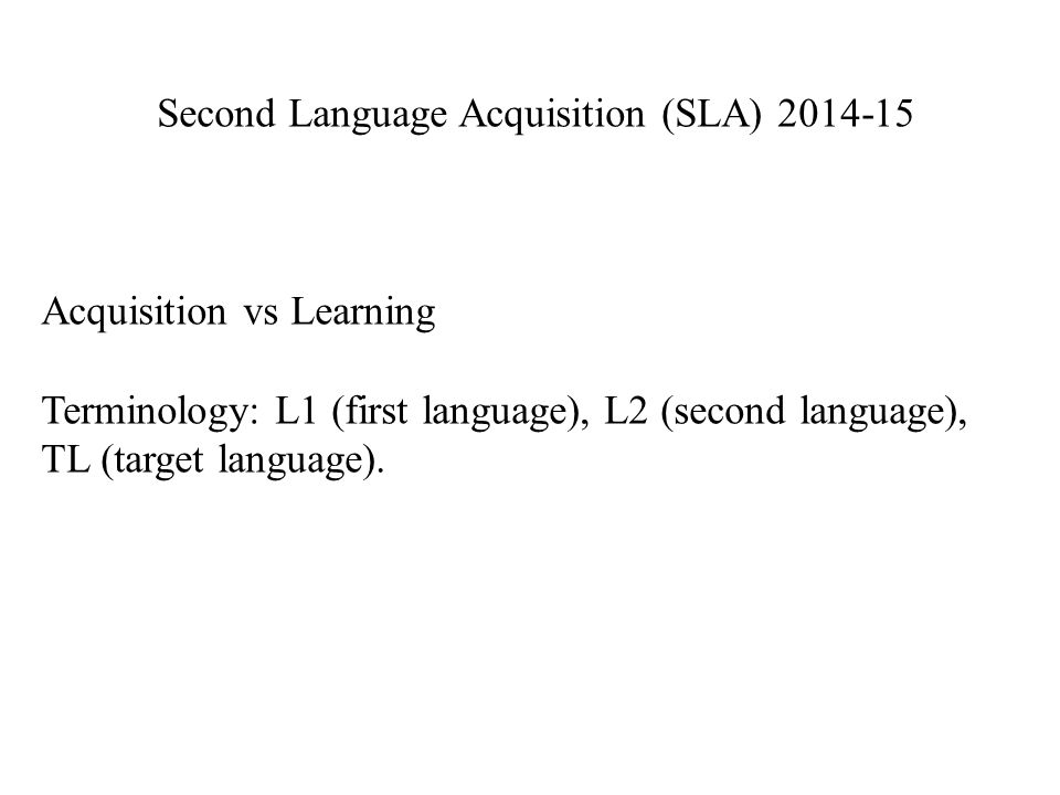 Second Language Acquisition (SLA) 2014-15