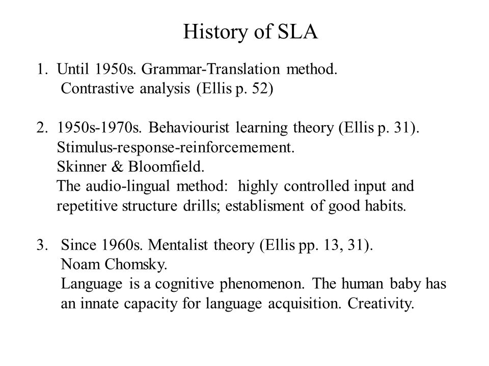 History of SLA 1. Until 1950s. Grammar-Translation method.