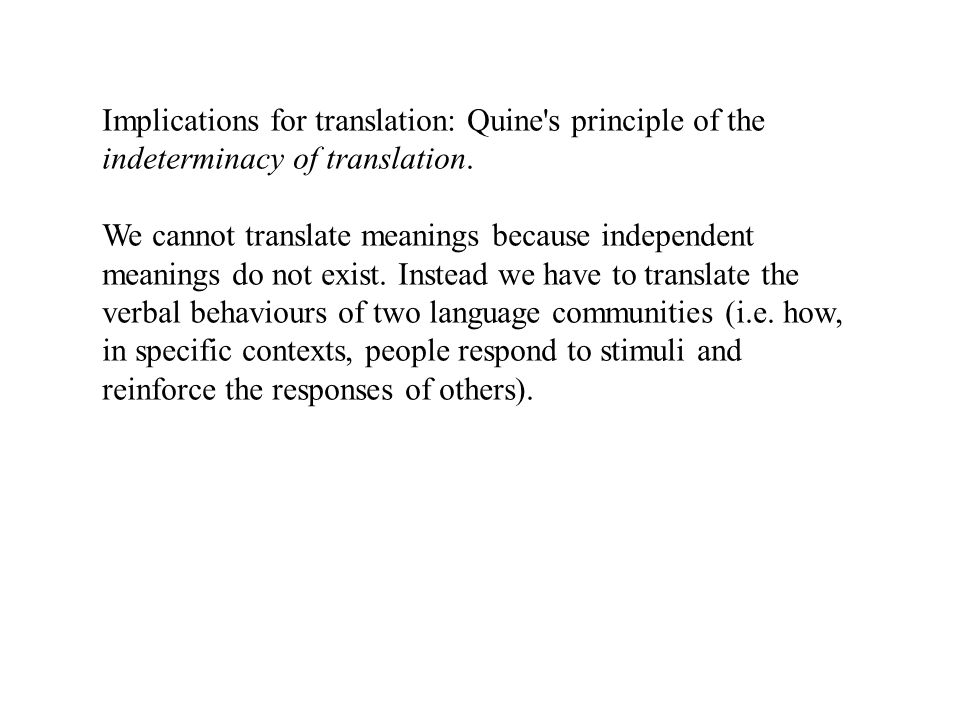 Implications for translation: Quine s principle of the indeterminacy of translation.