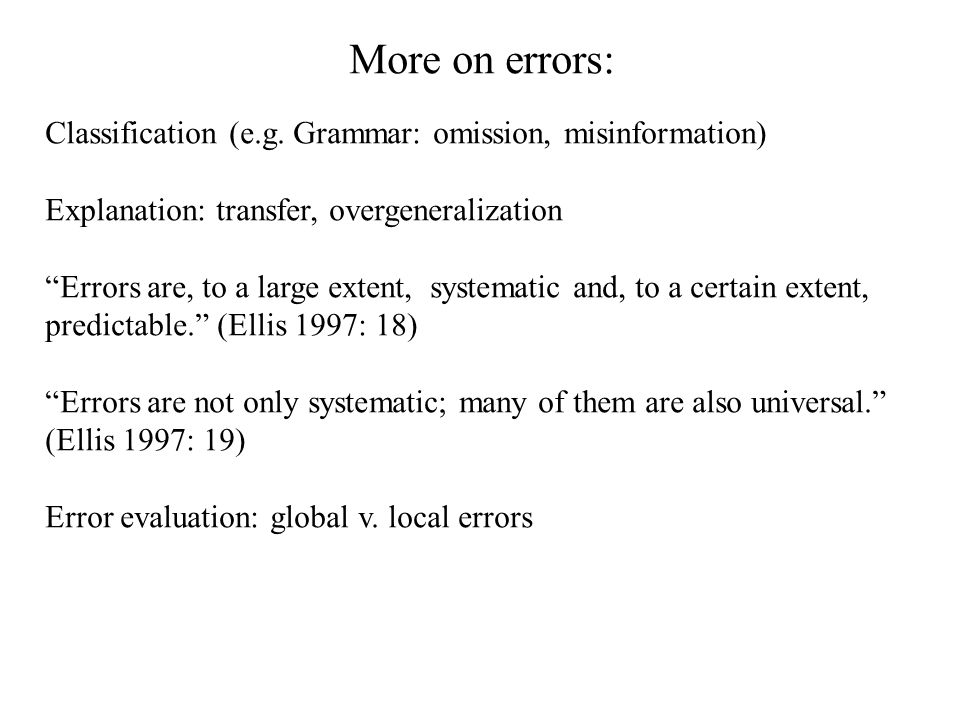 More on errors: Classification (e.g. Grammar: omission, misinformation) Explanation: transfer, overgeneralization.