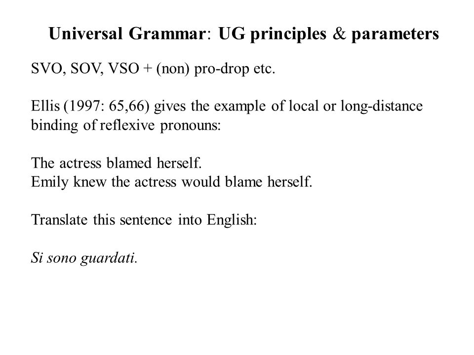 Universal Grammar: UG principles & parameters