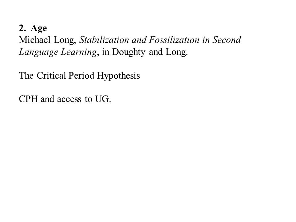 2. Age Michael Long, Stabilization and Fossilization in Second Language Learning, in Doughty and Long.