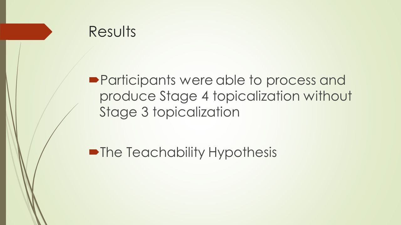 Results Participants were able to process and produce Stage 4 topicalization without Stage 3 topicalization.