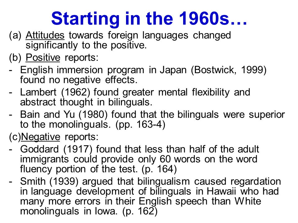 Starting in the 1960s… Attitudes towards foreign languages changed significantly to the positive. Positive reports:
