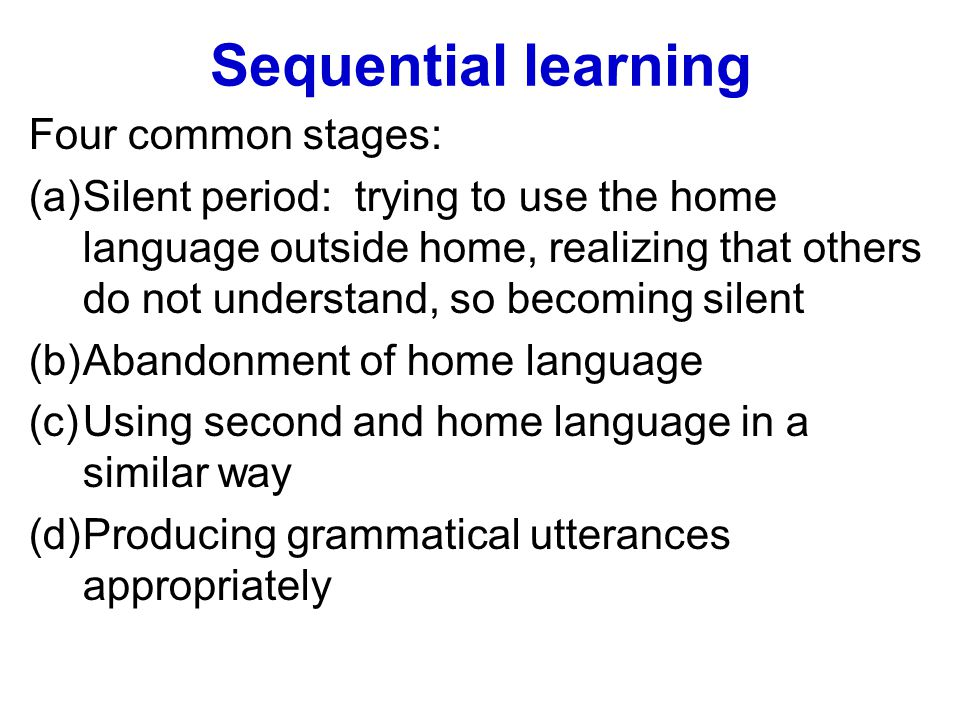 Sequential learning Four common stages: