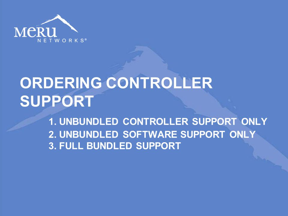 ORDERING CONTROLLER SUPPORT. 1. UNBUNDLED CONTROLLER SUPPORT ONLY. 2
