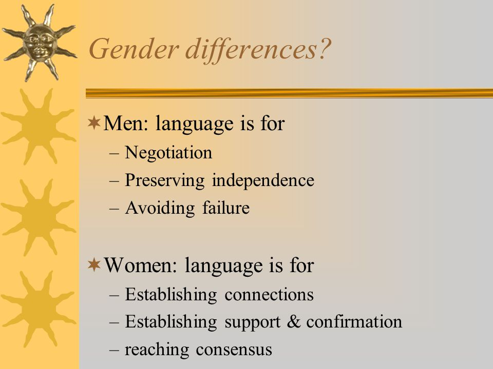 Gender differences Men: language is for Women: language is for