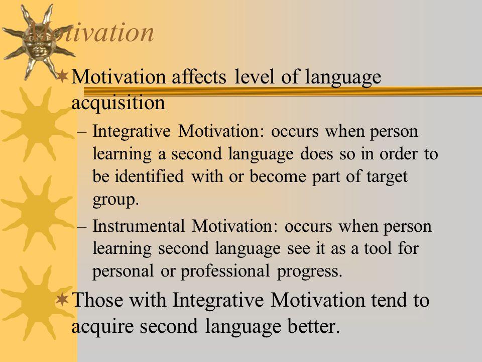 Motivation Motivation affects level of language acquisition