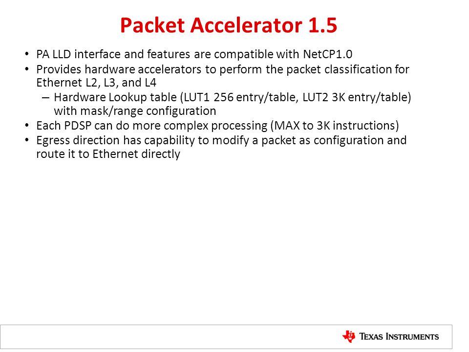Packet Accelerator 1.5 PA LLD interface and features are compatible with NetCP1.0.