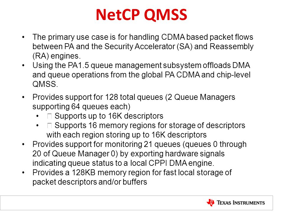NetCP QMSS The primary use case is for handling CDMA based packet flows between PA and the Security Accelerator (SA) and Reassembly (RA) engines.