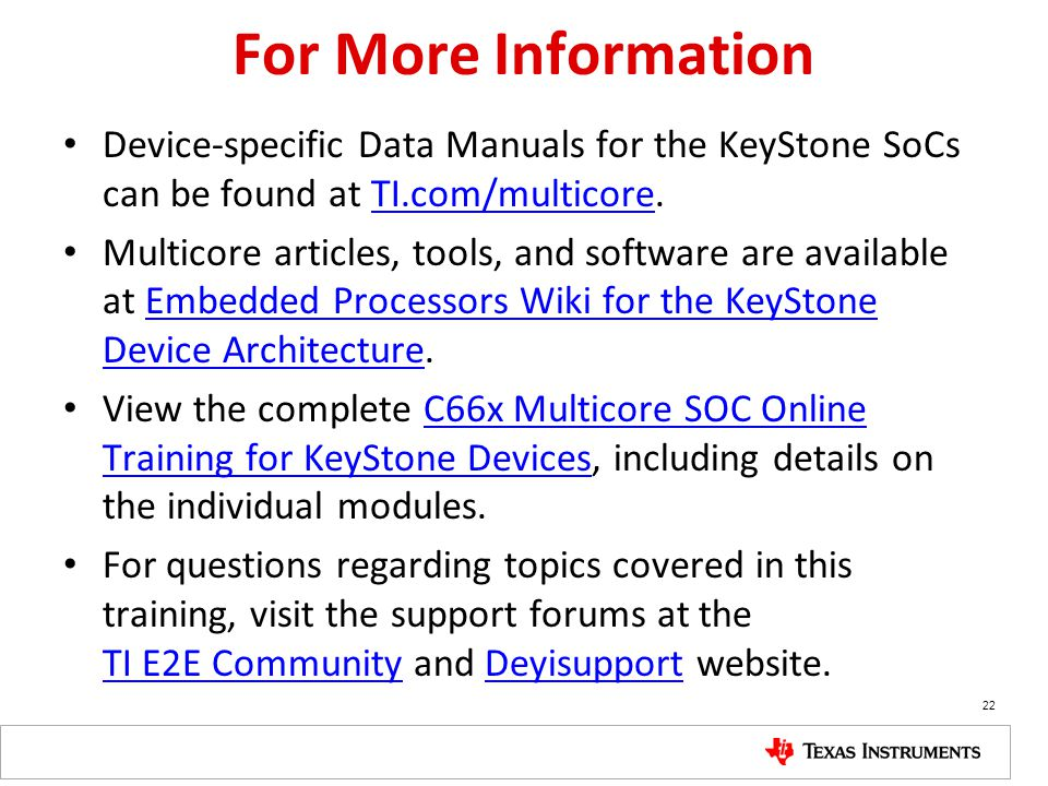 For More Information Device-specific Data Manuals for the KeyStone SoCs can be found at TI.com/multicore.
