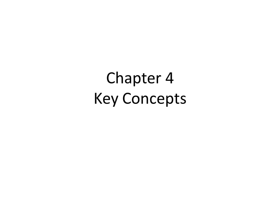 Chapter 4 Key Concepts