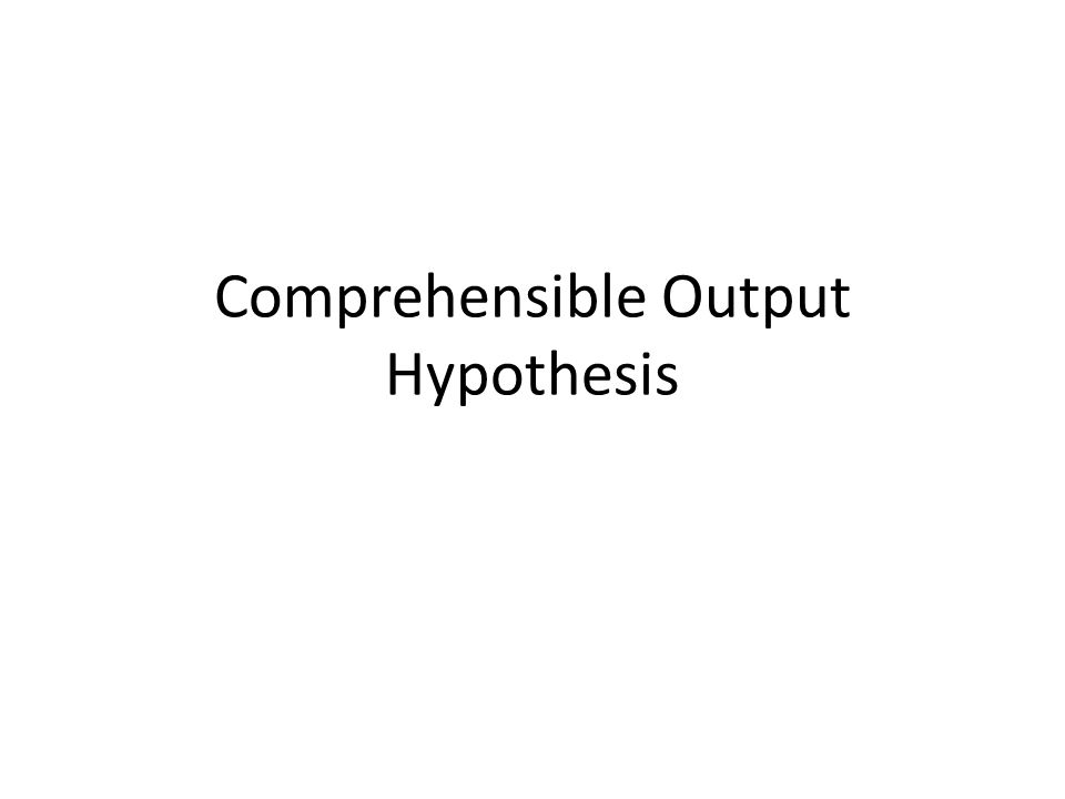 Comprehensible Output Hypothesis