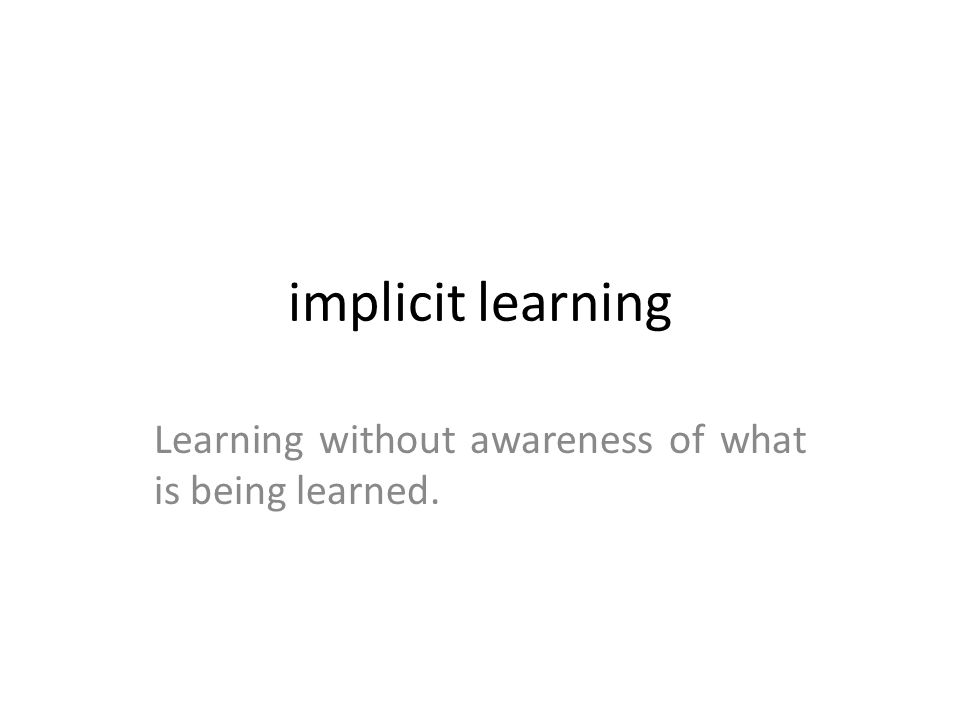 Learning without awareness of what is being learned.