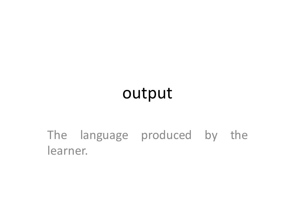 The language produced by the learner.