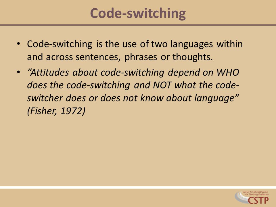 Code-switching Code-switching is the use of two languages within and across sentences, phrases or thoughts.