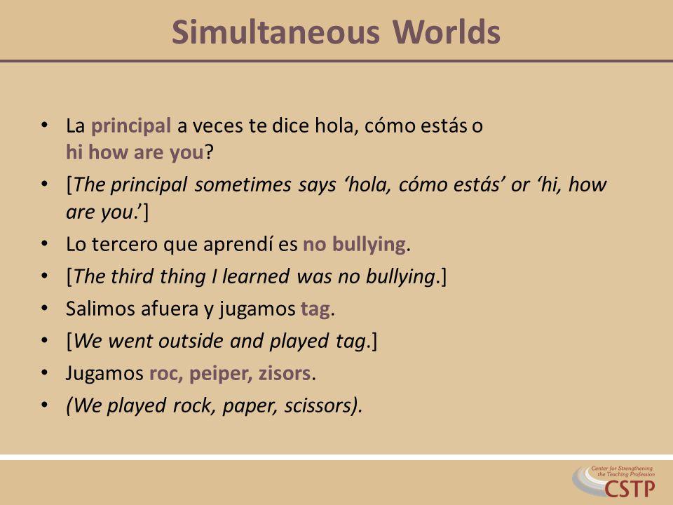 Simultaneous Worlds La principal a veces te dice hola, cómo estás o hi how are you