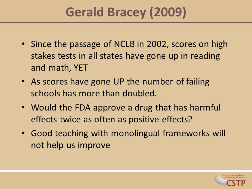 Gerald Bracey (2009) Since the passage of NCLB in 2002, scores on high stakes tests in all states have gone up in reading and math, YET.