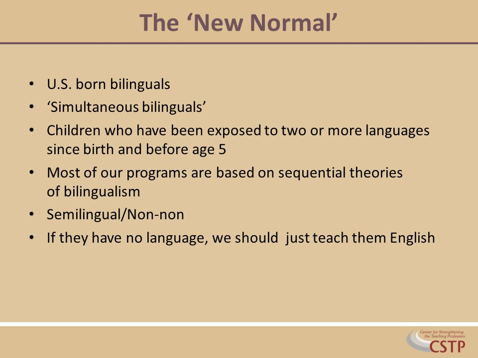 The 'New Normal' U.S. born bilinguals 'Simultaneous bilinguals'