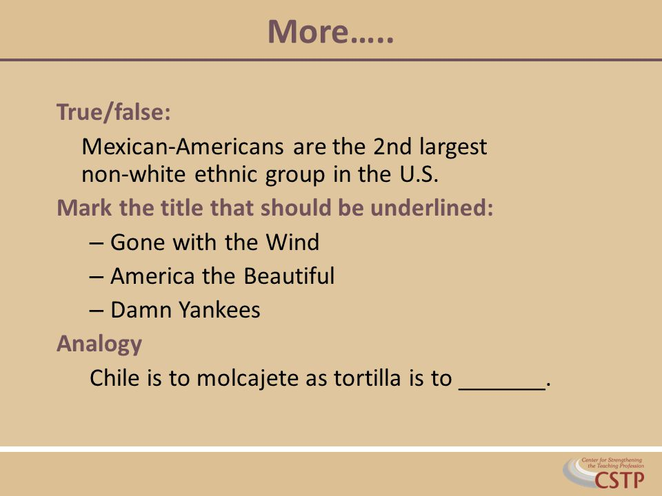 More….. True/false: Mexican-Americans are the 2nd largest non-white ethnic group in the U.S. Mark the title that should be underlined: