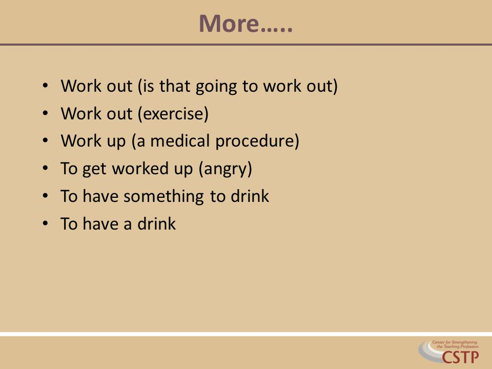 More….. Work out (is that going to work out) Work out (exercise)
