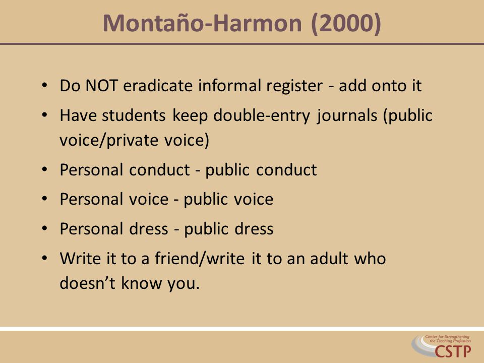 Montaño-Harmon (2000) Do NOT eradicate informal register - add onto it