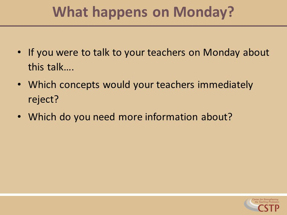 What happens on Monday If you were to talk to your teachers on Monday about this talk…. Which concepts would your teachers immediately reject