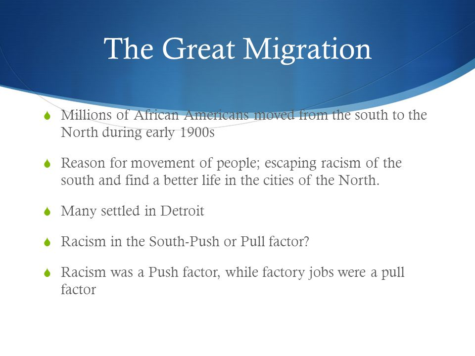The Great Migration Millions of African Americans moved from the south to the North during early 1900s.
