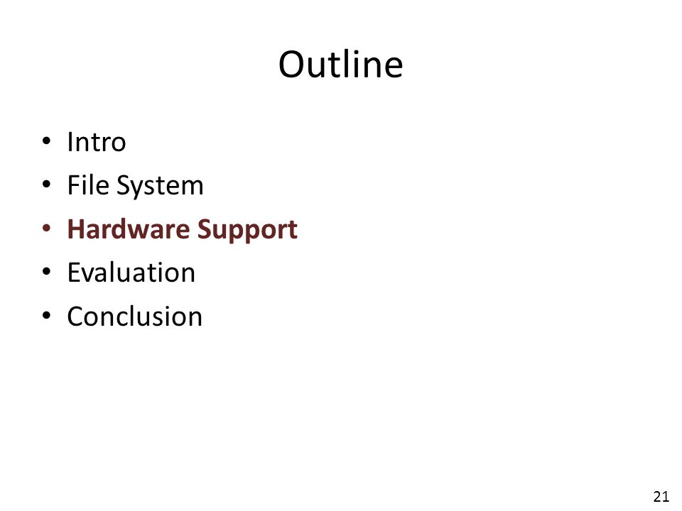 Outline Intro File System Hardware Support Evaluation Conclusion