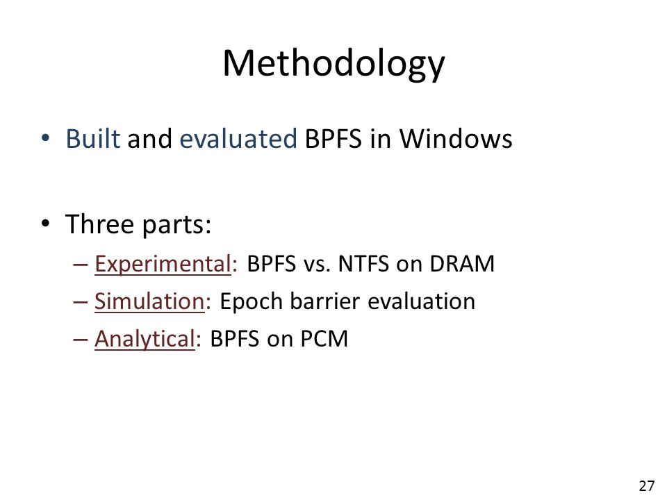 Methodology Built and evaluated BPFS in Windows Three parts: