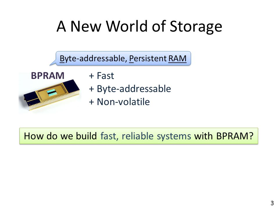 A New World of Storage BPRAM + Fast + Byte-addressable + Non-volatile