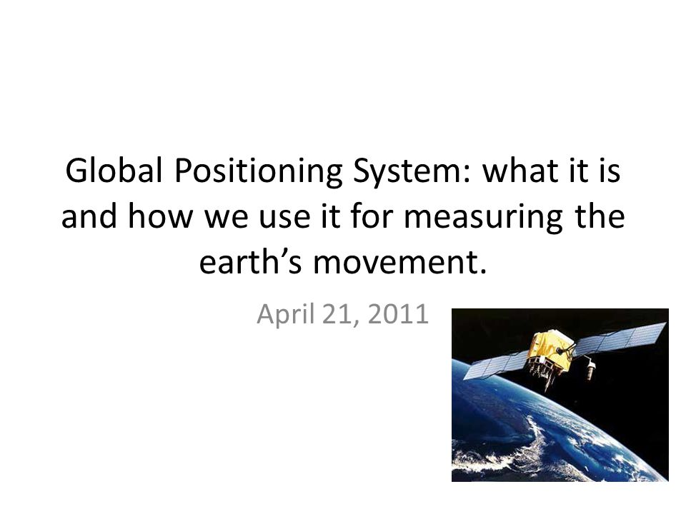 Global Positioning System: what it is and how we use it for measuring the earth's movement.