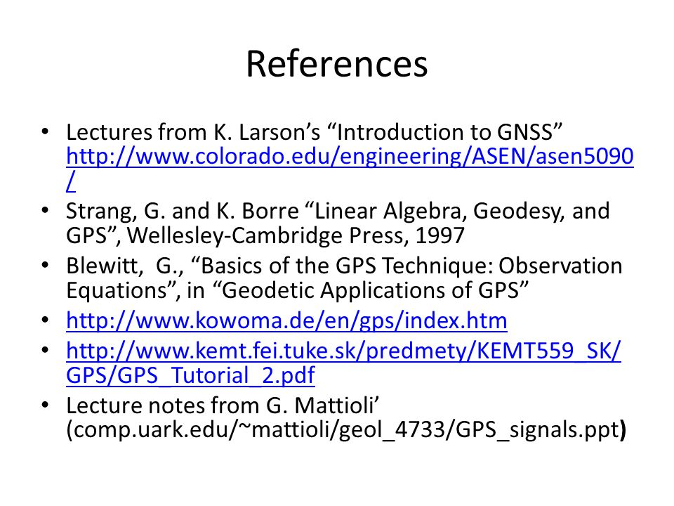 References Lectures from K. Larson's Introduction to GNSS http://www.colorado.edu/engineering/ASEN/asen5090/