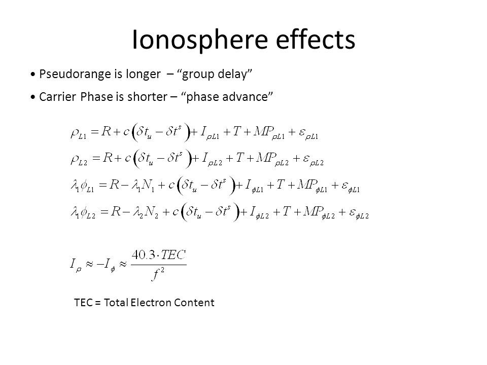 Ionosphere effects • Pseudorange is longer – group delay