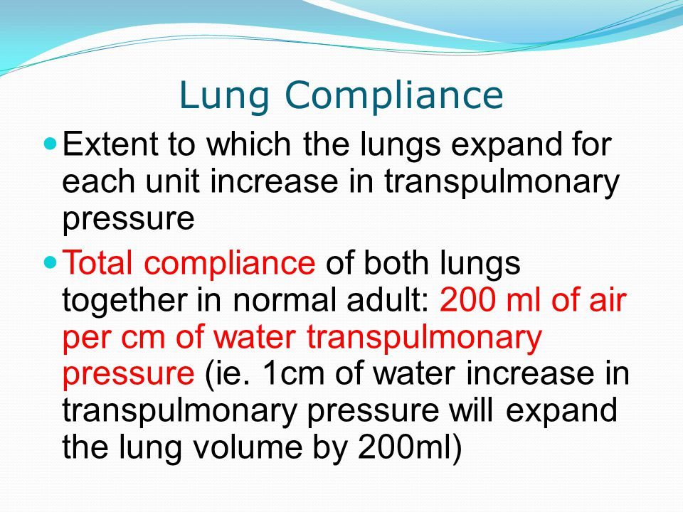 Lung Compliance Extent to which the lungs expand for each unit increase in transpulmonary pressure.