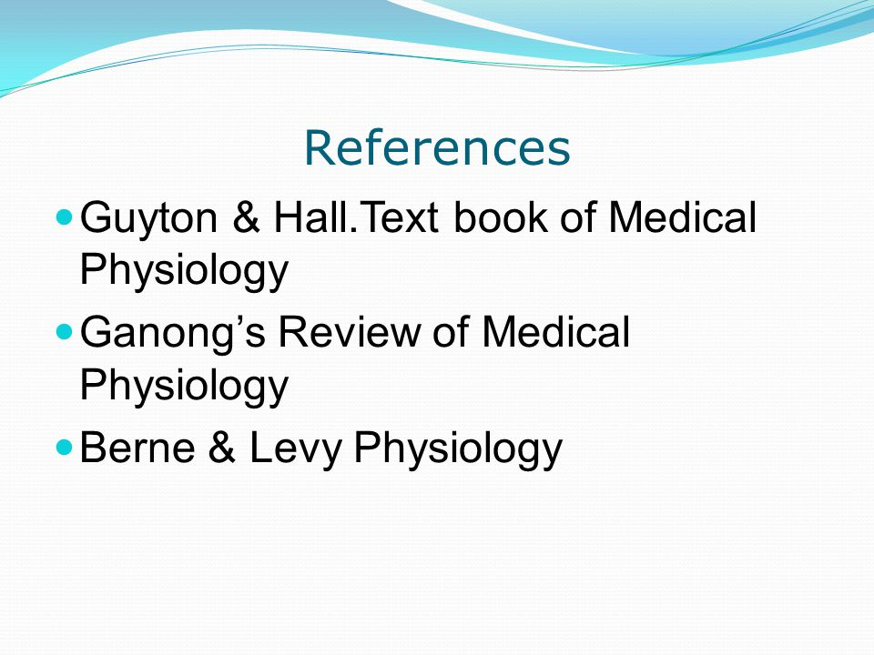 References Guyton & Hall.Text book of Medical Physiology