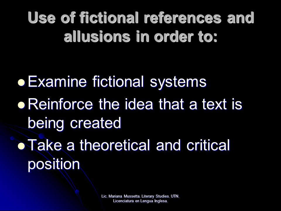 Use of fictional references and allusions in order to: