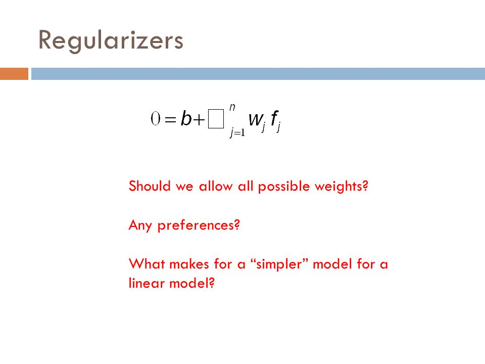 Regularizers Should we allow all possible weights Any preferences