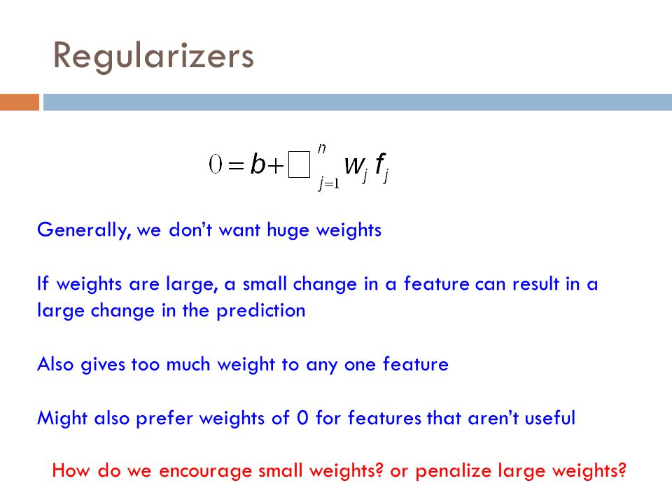 Regularizers Generally, we don't want huge weights