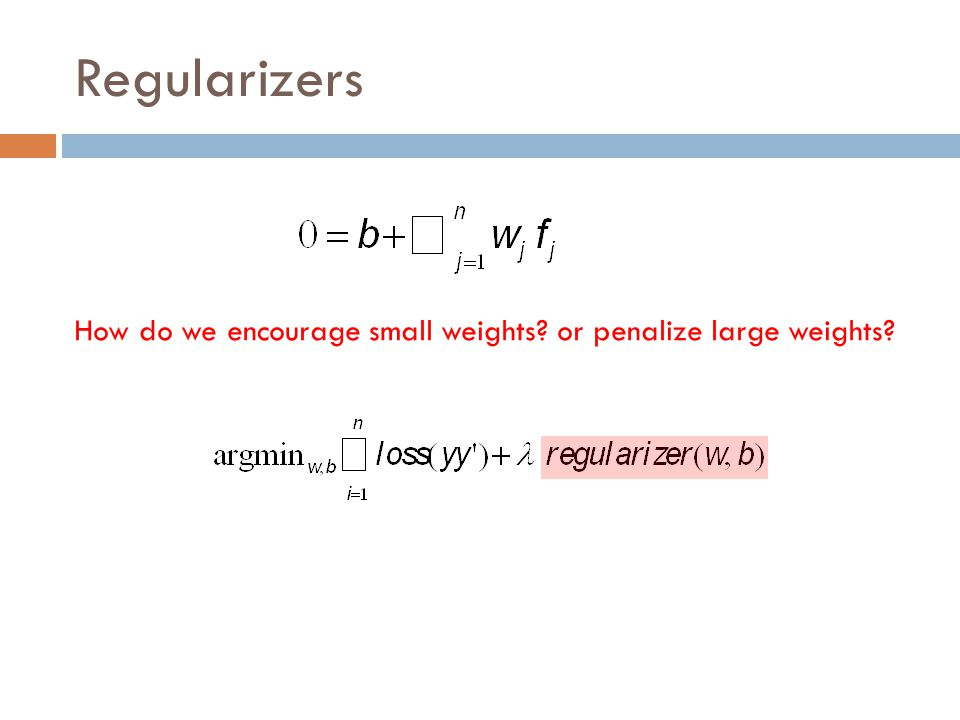 Regularizers How do we encourage small weights or penalize large weights
