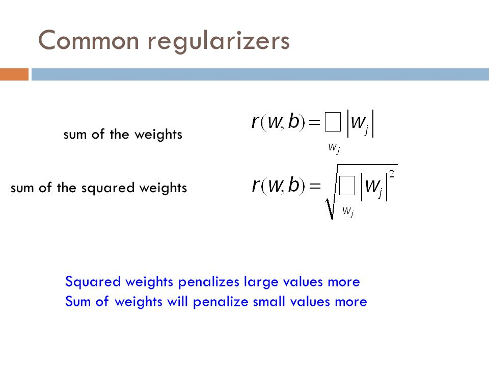 Common regularizers sum of the weights sum of the squared weights