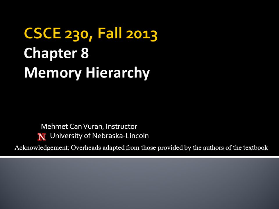 CSCE 230, Fall 2013 Chapter 8 Memory Hierarchy