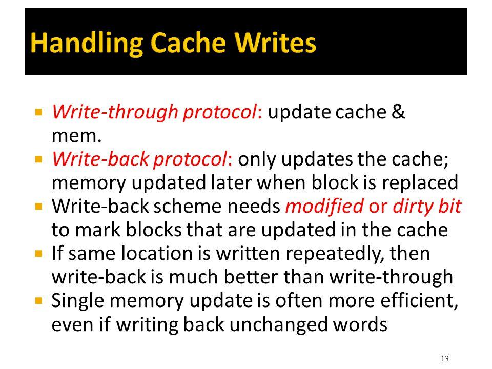 Handling Cache Writes Write-through protocol: update cache & mem.